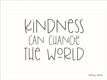 Kindness Can Change the World by Susan Ball art print